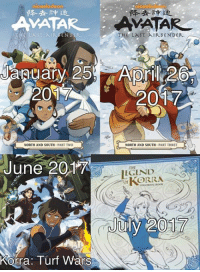 Books, Finals, and Horses: nioKolodoon  LAST  THE LAST AIR BENDER.  January 25 April 26  2017  NORTH AND SOUTH  PART TWO  NORTH AND SOUTH PART THREE  June 2017  LEGEND  KORRA  July 2017  Korra: Turf Wars Upcoming content from Dark Horse. The final two parts of ATLA: North and South, the first part Korra: Turf Wars, and the Korra Coloring book. -MrBKainX
