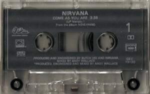 k: NIRVANA  COME AS YOU ARE 3:38  From the album NEVERMIND  (LP Versio  PRODUCED AND ENGINEERED BY BUTCH VIG AND NIRVANA  MIXED BY ANDY WALLACE  GEC  19120  PRODUCED, ENGINEERED AND MIXED BY ANDY WALLACE k
