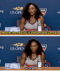 I love Serena so much 😂👏: NISTA  org  US COPE  us  SERENA  Reporter: Normally you're smiling a What's wrong?  STA  org US OPEN  us  SERENA  WILLIAMS  It's 11:30. I love Serena so much 😂👏