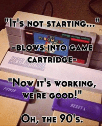 Memes, 🤖, and Blow Me: NITIS NOT STARTING  BLOWS INTO GAME  CARTRIDGE  itNow IT's wORKING,  WERE GOOD!  BESETA  OH, THE 90's 💨 blow me