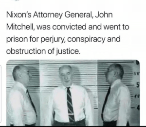 Future, Memes, and Prison: Nixon's Attorney General, Johr  Mitchell, was convicted and went to  prison for perjury, conspiracy and  obstruction of justice. Hopefully this will be Barr's future.