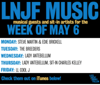 """<p>We have a very cool week of music lined up for you guys!</p> <ul><li><a href=""""http://click.linksynergy.com/fs-bin/stat?id=ph25hPjXdwc&amp;offerid=146261&amp;type=3&amp;subid=0&amp;tmpid=1826&amp;RD_PARM1=https%253A%252F%252Fitunes.apple.com%252Fus%252Falbum%252Flove-has-come-for-you%252Fid615481230%253Fuo%253D4%2526partnerId%253D30"""" target=""""_blank"""">Steve Martin &amp; Edie Brickell</a></li> <li><a href=""""http://click.linksynergy.com/fs-bin/stat?id=ph25hPjXdwc&amp;offerid=146261&amp;type=3&amp;subid=0&amp;tmpid=1826&amp;RD_PARM1=https%253A%252F%252Fitunes.apple.com%252Fus%252Falbum%252Flast-splash%252Fid350051960%253Fuo%253D4%2526partnerId%253D30"""" target=""""_blank"""">The Breeders</a></li> <li><a href=""""http://click.linksynergy.com/fs-bin/stat?id=ph25hPjXdwc&amp;offerid=146261&amp;type=3&amp;subid=0&amp;tmpid=1826&amp;RD_PARM1=https%253A%252F%252Fitunes.apple.com%252Fus%252Falbum%252Fgolden%252Fid634433793%253Fuo%253D4%2526partnerId%253D30"""" target=""""_blank"""">Lady Antebellum</a></li> <li><a href=""""http://click.linksynergy.com/fs-bin/stat?id=ph25hPjXdwc&amp;offerid=146261&amp;type=3&amp;subid=0&amp;tmpid=1826&amp;RD_PARM1=https%253A%252F%252Fitunes.apple.com%252Fus%252Falbum%252Fauthentic%252Fid631816530%253Fuo%253D4%2526partnerId%253D30"""" target=""""_blank"""">LL Cool J</a></li> </ul>: NJF MUSIC  WEEK OF MAY 6  musical guests and sit-in artists for the  MONDAY: STEVE MARTIN &EDIE BRICKELL  TUESDAY: THE BREEDERS  WEDNESDAY: LADY ANTEBELLUM  THURSDAY: LADY ANTEBELLUM, SIT-IN GHARLES KELLEY  FRIDAY: LL COOL J  Check them out on iTunes below!  LA  HT <p>We have a very cool week of music lined up for you guys!</p> <ul><li><a href=""""http://click.linksynergy.com/fs-bin/stat?id=ph25hPjXdwc&amp;offerid=146261&amp;type=3&amp;subid=0&amp;tmpid=1826&amp;RD_PARM1=https%253A%252F%252Fitunes.apple.com%252Fus%252Falbum%252Flove-has-come-for-you%252Fid615481230%253Fuo%253D4%2526partnerId%253D30"""" target=""""_blank"""">Steve Martin &amp; Edie Brickell</a></li> <li><a href=""""http://click.linksynergy.com/fs-bin"""