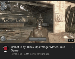 Saw this old gem on my YouTube home page (ur welcome for the night mode): [NJGJGarazir [BurNIStreichholzmann-  12  0/48 3:13  WEAPON TIER: 1 OF 20  Call of Duty: Black Ops: Wager Match: Gun  Game  PewDiePie 3.4M views 8 years ago  CO Saw this old gem on my YouTube home page (ur welcome for the night mode)