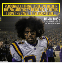 Think Randy Moss coulda been an NBA baller?: NK COULD VEB  liEALSERIO  THE 20s, AND THATSBEI  OUS  LOVE THE GAME  LOVE BASI BALL  RANDY MOSS  ONTHE SCORING HE COULD VE  DONE IN HISATHLETIC PRIME  VIA: @NBAONTNT Think Randy Moss coulda been an NBA baller?