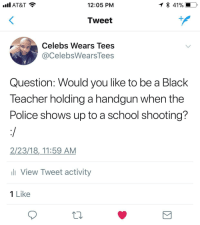 "Blackpeopletwitter, Police, and School: nl  AT&T  12:05 PM  Tweet  Celebs Wears Tees  @CelebsWearsTees  Question: Would you like to be a Black  Teacher holding a handgun when the  Police shows up to a school shooting?  2/23/18,_11:59 AM  li View Tweet activity  1 Like <p>Hey Jimmy, How do you spell ""Hell to the No""? (via /r/BlackPeopleTwitter)</p>"