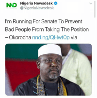 Bad, Funny, and Memes: NND  Nigeria Newsdesk  @NigeriaNewsdeslk  I'm Running For Senate To Prevent  Bad People From Taking The Position  Okorocha nnd.ng/QHwtOp via I'm not understanding 😒😒😒😂😂 . . KraksTV Funny humor bants Rochas