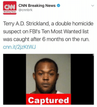 Memes, Wshh, and Breaking News: NNI CNN Breaking News  @cnnbrk  Breaking News  Terry A.D. Strickland, a double homicide  suspect on FBI's Ten Most Wanted list  was caught after 6 months on the run.  cnn.it/2jzKtWJ  Captured TerryADStrickland, a double homicide suspect on the FBI's Ten Most Wanted list was caught after 6 months on the run. 😳👀 @CNN WSHH