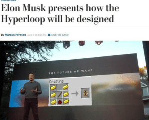 me irl by ImpossibleBroccoli MORE MEMES: nnovations  Elon Musk presents how the  Hyperloop will be designed  By Markus Persson June 9 at 4:20 PM  Email the author  THE FUTURE WE WANT  Crafting  transport me irl by ImpossibleBroccoli MORE MEMES