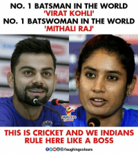#Indian_Rules #Virat_Kohli #Mithali_Raj: NO. 1 BATSMAN IN THE WORLD  VIRAT KOHLI  NO. 1 BATSWOMAN IN THE WORLD  MITHALI RAJ  THIS IS CRICKET AND WE INDIANS  RULE HERE LIKE A BOSS  00018/laughingcolours #Indian_Rules #Virat_Kohli #Mithali_Raj