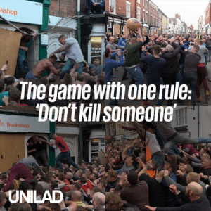 Dank, The Game, and Game: No: 111  kshop  WATCH  The game with one rule  Don't kill someone  s Bookshop  WATCH  UNILAD The Atherton Ball Game is an annual sporting event where the only rule is to 'not kill anyone'... This looks absolutely brutal 😱😱