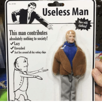 Lazy, MeIRL, and Chips: No. 24183  Useless Man  Now with  clothing!  This man contributes  absolutely nothing to society!  Lazy  Unwashed  Just lies around all day eating chips  0 meirl
