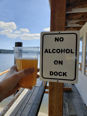 Alcohol, Mind, and Sunny: NO  ALCOHOL  ON  DOCK Sunny in the PNW?! Don't mind if I do!