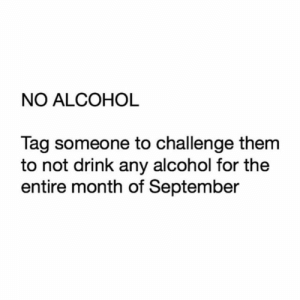 And go 🙌: NO ALCOHOL  Tag someone to challenge them  to not drink any alcohol for the  entire month of September And go 🙌