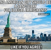Memes, Politics, and Army: NO AMERICAN CITY SHOULD BE  A SANCTUARY  FORILLEGAL IMMIGRANTS  @ americafirst  LIKE IF YOU AGREE! ----------------- Proud Partners 🗽🇺🇸: ★ @conservative.american 🇺🇸 ★ @raised_right_ 🇺🇸 ★ @conservativemovement 🇺🇸 ★ @millennial_republicans🇺🇸 ★ @the.conservative.patriot 🇺🇸 ★ @conservative.female 🇺🇸 ★ @brunetteandpolitical 🇺🇸 ★ @emmarcapps 🇺🇸 ----------------- bluelivesmatter backtheblue whitehouse politics lawandorder conservative patriot republican goverment capitalism usa ronaldreagan trump merica presidenttrump makeamericagreatagain trumptrain trumppence2016 americafirst immigration maga army navy marines airforce coastguard military armedforces ----------------- The Conservative Nation does not own any of the pictures or memes posted. We try our best to give credit to the picture's rightful owner.