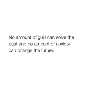https://iglovequotes.net/: No amount of guilt can solve the  past and no amount of anxiety  can change the future. https://iglovequotes.net/