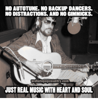 Memes, 🤖, and Gimmick: NO AUTOTUNE. NO BACKUP DANCERS.  NO DISTRACTIONS. AND NO GIMMICKS.  ehatepop country.com  JUSTREAL MUSIC WTHHEARTAND SOUL