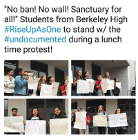 "Beautiful, Memes, and Protest: ""No ban! No wall! Sanctuary for  all!"" Students from Berkeley High  #RiseUpAsOne to stand w/ the  #undocumented during a lunch  time protest!  EFE  e are  HEPE toSTA 😍I see beautiful poderosas ❤✊🏽✊🏿✊🏻✊🏾 RiseUpAsOne ImmigrantJustice Repost @calendow"