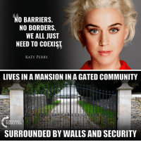 Community, Katy Perry, and Memes: NO BARRIERS.  NO BORDERS.  WE ALL JUST  NEED TO COEXIST  KATY PERRY  LIVES IN A MANSION IN A GATED COMMUNITY  TURNIN  POINT USA  SURROUNDED BY WALLS AND SECURITY Hmm... More Hypocrisy From Elite Hollywood Leftists! #BigGovSucks
