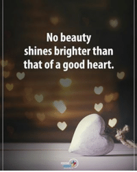 Memes, 🤖, and Ego: No beauty  shines brighter than  that of a good heart.  nt  ar  ha  te  yrh  ted  ut  ah 0  ego  b ri g  oba  Nsf  e0  nt  hh  st No beauty shines brighter than that of a good heart. positiveenergyplus