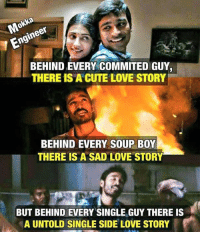 Cute Love Memes: NO  BEHIND EVERY COMMITED GUY, I  THERE IS A CUTE LOVE STORY  BEHIND EVERY SOUP BOY  THERE IS A SAD LOVE STORY  BUT BEHIND EVERY SINGLE GUY THERE IS  A UNTOLD SINGLE SIDE LOVE STORY
