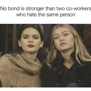 Memes, 🤖, and Bond: No bond is stronger than two co-workers  who hate the same person 💕😌