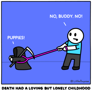 Killing with kindness: NO, BUDDY. NO!  PUPPIES!  OLittle Porpoise  DEATH HAD A LOVING BUT LONELY CHILDHOOD Killing with kindness