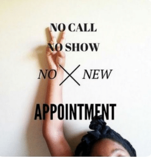 Couldn't tell my shity old boss that: NO CALL  NO SHOW  NO X NEW  APPOINTMENT Couldn't tell my shity old boss that