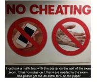 @areuoffended posts some of the dankest stuff! Follow them for more: NO CHEATING  I just took a math final with this poster on the wall of the exan  room. It has formulas on it that were needed in the exam  This poster got me an extra 10% on the paper @areuoffended posts some of the dankest stuff! Follow them for more