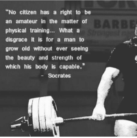 "Deep: ""No citizen has a right to be  an amateur in the matter of  physical training  What a  disgrace it is for a man to  grow old without ever seeing  the beauty and strength of  which his body is capable.""  Socrates Deep"