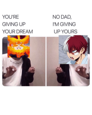 A daily conversation with the Todoroki family: NO DAD,  YOU'RE  GIVING UP  I'M GIVING  YOUR DREAM  UP YOURS A daily conversation with the Todoroki family