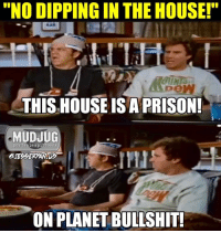 """Memes, 🤖, and Portable: """"NO DIPPING IN THE HOUSE!""""  THIS HOUSE IS APRISON!  MUDJUG  portable spittoons  ONPLANET BULLSHIT! 😂 Tag your dipping friends. mudjug prison stepbrothers photo by @jesseryan.us"""
