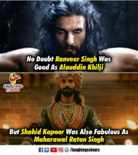ranveer singh: No Doubt Ranveer Singh Was  Good As Alauddin Khilji  AUGHING  But Shahid Kapoor Was Also Fabulous As  Maharawal Ratan Singh