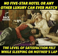 five star: NO FIVE-STAR HOTEL OR ANY  OTHER LUXURY CAN EVER MATCH  BACK  BENCHERS  THE LEVEL OF SATISFACTION FELT  WHILE SLEEPING ON MOTHER'S LAP