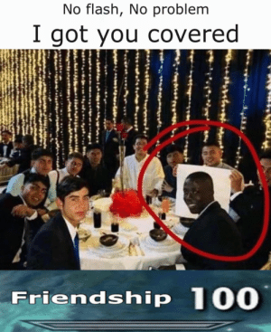 I got you covered by LozATRC MORE MEMES: No flash, No problem  I got you covered  Friendship 100 I got you covered by LozATRC MORE MEMES