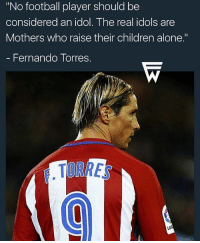 """Torres 👏🏻 ➡️Credit: @footballworlds: """"No football player should be  considered an idol. The real idols are  Mothers who raise their children alone.""""  - Fernando Torres.  TORRE Torres 👏🏻 ➡️Credit: @footballworlds"""