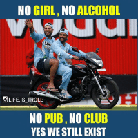 lifeistroll Tag ur frnds & enjoy ur day @life.is_troll: NO GIRL,  NO  ALCOHOL  LIFE IS TROLL  NO  PUB,  NO  CLUB  YES WE STILL EXIST lifeistroll Tag ur frnds & enjoy ur day @life.is_troll