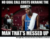 Poor Ukraine! =( Credit: Soccer Memes: NO GOAL CALL COSTS UKRAINE THE  GAME?  KLA  MAN THATS MESSED UP  Brought By: Poor Ukraine! =( Credit: Soccer Memes