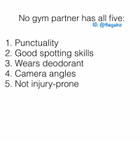 Gym, Memes, and Camera: No gym partner has all five:  IG: @thegainz  1. Punctuality  2. Good spotting skills  3. Wears deodorant  4. Camera angles  5. Not injury-prone 📠