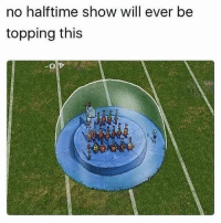 Facts Best half time show: no halftime show will ever be  topping this Facts Best half time show