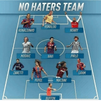 Memes, Squad, and Ronaldinho: NO HATERS TEAM  nre  RONALDO  RONALDINHO  HENRY  MODRIC  XAM  PIRLO  ZANETTI  LAHM  PUYO  MALDINI  BUFFON How can you hate these guys? ✋😍⚽️ NoHaters Haters Team BestXI Best11 Legends Squad SquadGoals