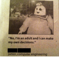 "Make My Own Decisions: No, I'm an adult and I can make  my own decisions.""  junior, computer engineering"