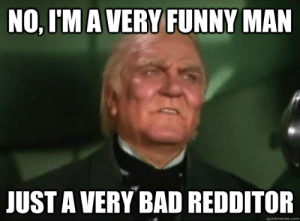 GoodBad Wizard of Oz memes | quickmeme: NO, I'MA VERY FUNNY MAN  JUST A VERY BAD REDDITOR  quickmeme.com GoodBad Wizard of Oz memes | quickmeme