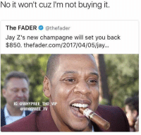 Jay, Memes, and Tidal: No it won't cuz l'm not buying it  The FADER  @the fader  Jay Z's new champagne will set you back  $850. the fader.com/2017/04/05/jay...  IG: @WHY PREE THO VIP  @WHY PREE TV Jay don't even look too sure about this latest business venture 😂😂😂 tidal wounded him 😩