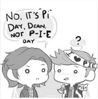 Happy Pi Day!🎉 PiDay: No, IT's Pit  DAY, DEAN  NOT P-I-E  DAY Happy Pi Day!🎉 PiDay