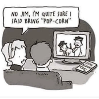 "Pop, Quite, and Simple: NO JIM, IM QUITE SURE  AID BRING ""POP-CORN Opps. Simple mistake."