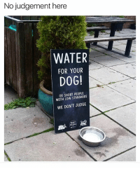 Memes, Sid, and Water: No judgement here  WATER  FOR YOUR  DOG  OR SHORT PEOPLE  WITH LOW STANDARDS  WE DON'T JUDGE  SID Yes please | Follow @aranjevi for more!