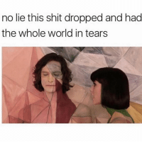 Memes, Shit, and World: no lie this shit dropped and had  the whole world in tears now you're just somebody that I used to know
