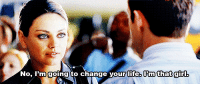 Life, Http, and Change: No. lPm going to change your life. Pmthat gir http://iglovequotes.net/