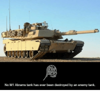 Memes, Enemies, and 🤖: No M1 Abrams tank has ever been destroyed by an enemy tank.