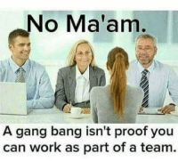 😏😝😂 Savage Squad: No Ma'am  A gang bang isn't proof you  can work as part of a team 😏😝😂 Savage Squad